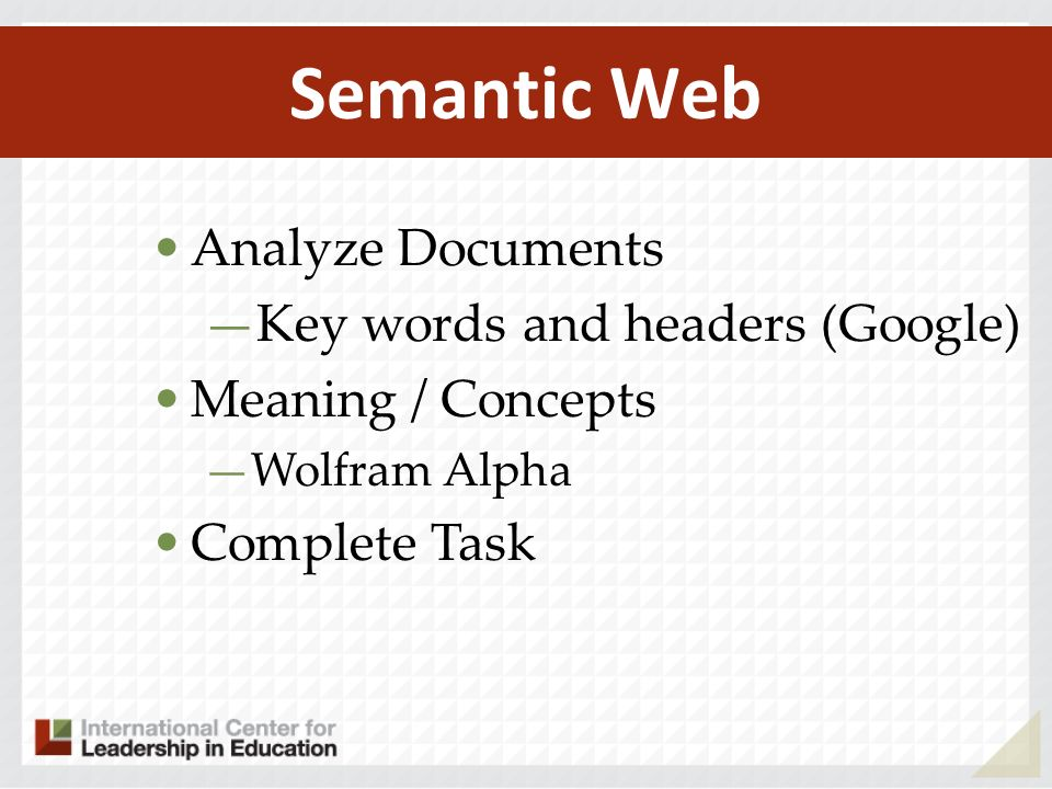 Semantic Web Analyze Documents Key words and headers (Google) Meaning / Concepts Wolfram Alpha Complete Task