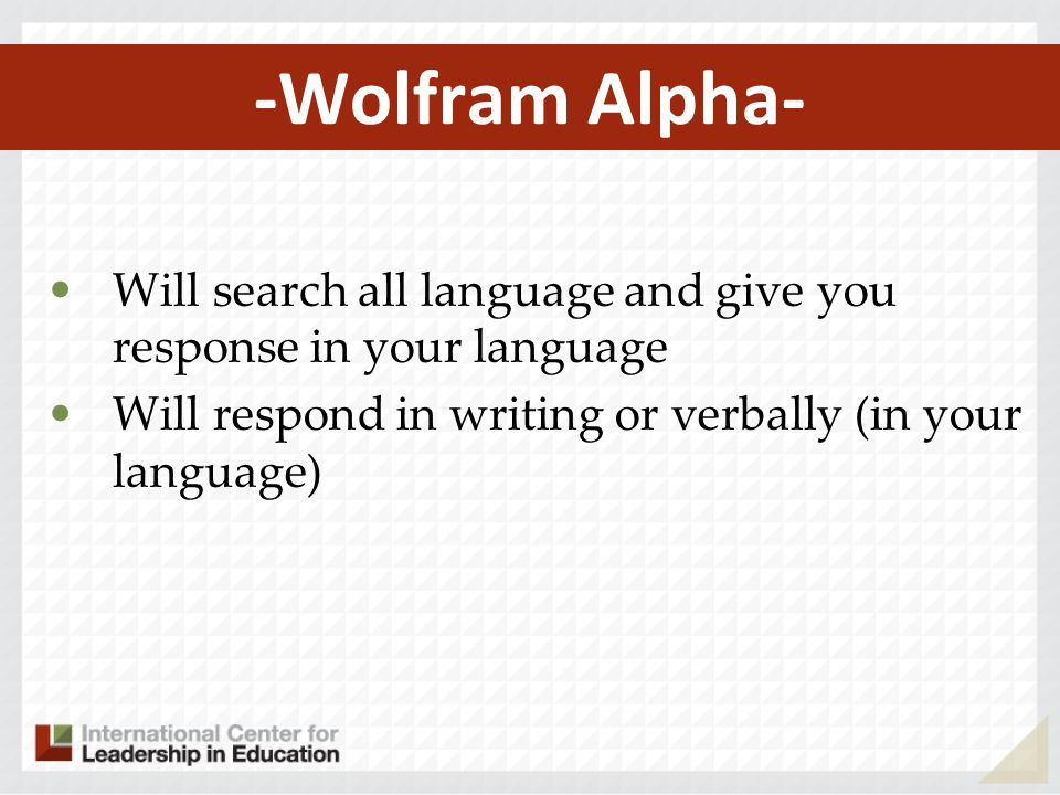 -Wolfram Alpha- Will search all language and give you response in your language Will respond in writing or verbally (in your language)