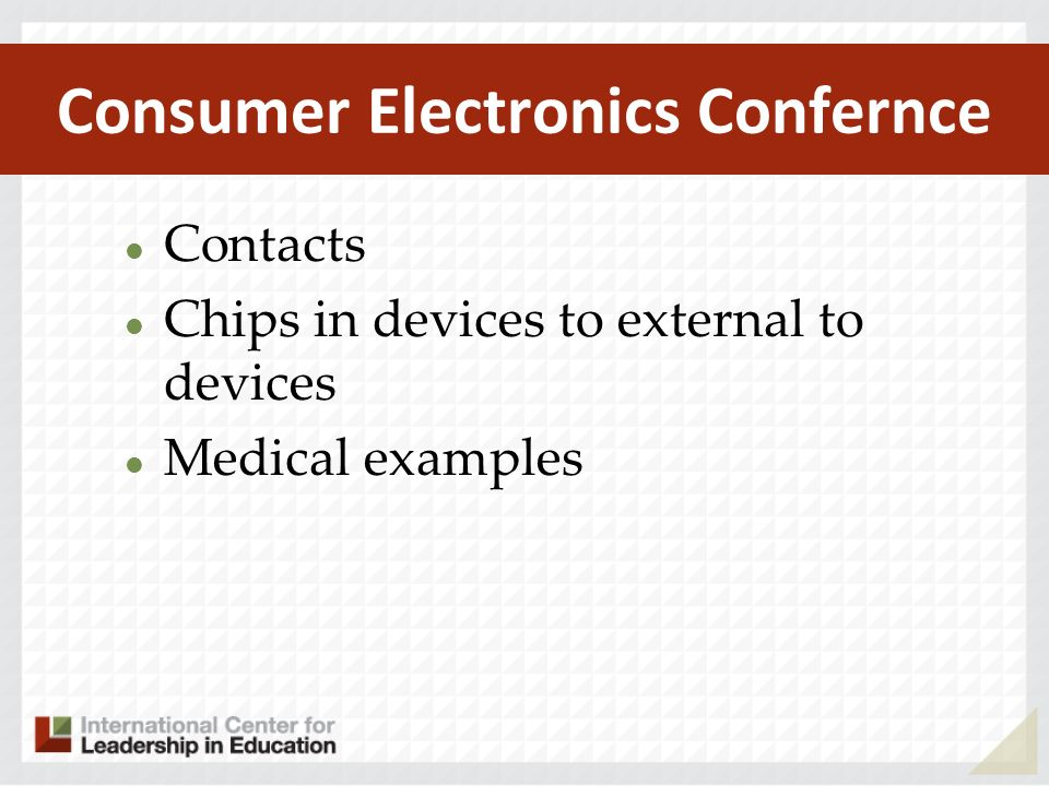 Consumer Electronics Confernce Contacts Chips in devices to external to devices Medical examples