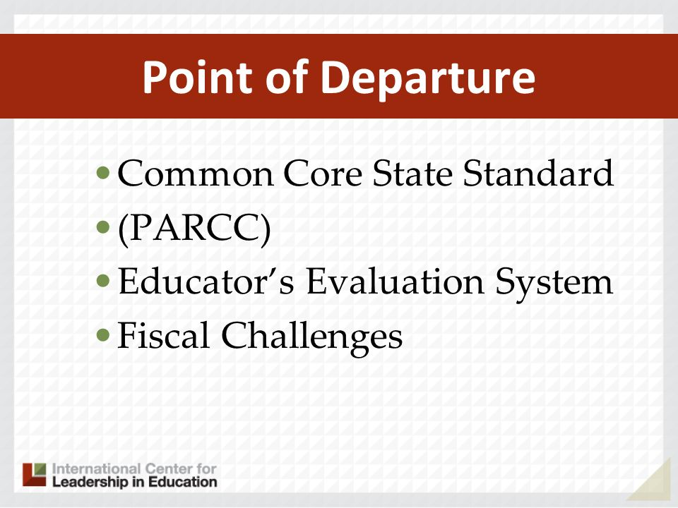 Point of Departure Common Core State Standard (PARCC) Educators Evaluation System Fiscal Challenges