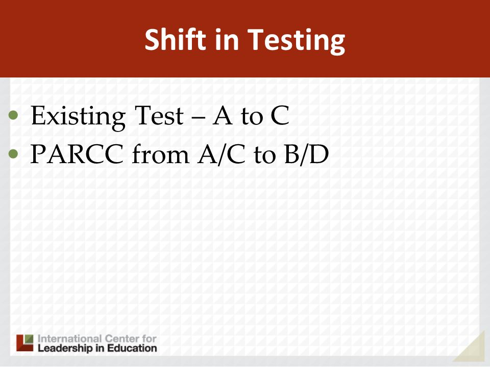 Shift in Testing Existing Test – A to C PARCC from A/C to B/D