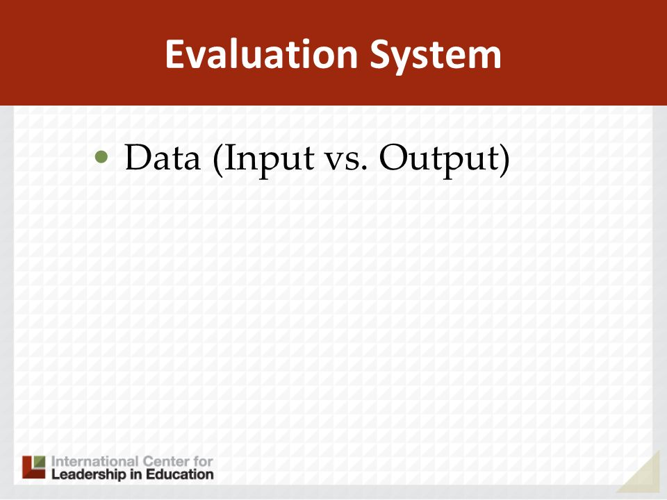 Evaluation System Data (Input vs. Output)