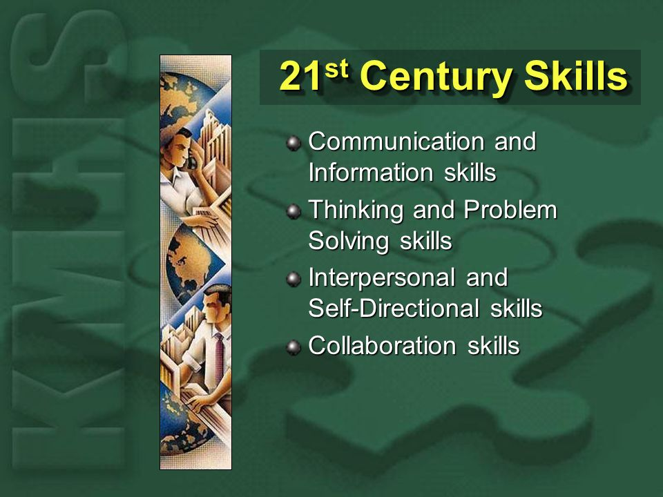 21 st Century Skills 21 st Century Skills Communication and Information skills Thinking and Problem Solving skills Interpersonal and Self-Directional skills Collaboration skills