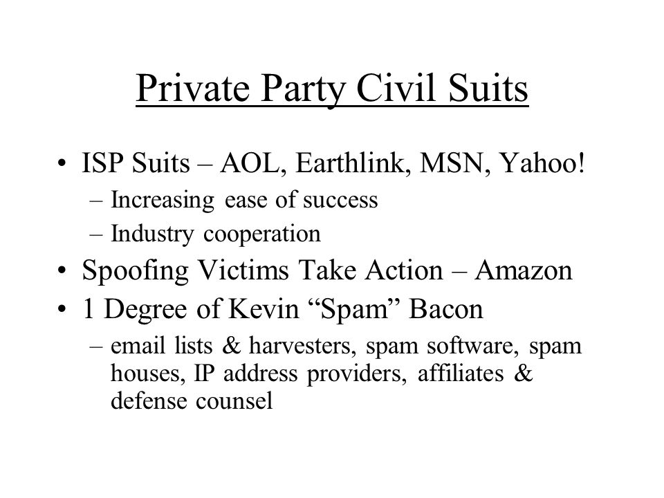 Private Party Civil Suits ISP Suits – AOL, Earthlink, MSN, Yahoo.