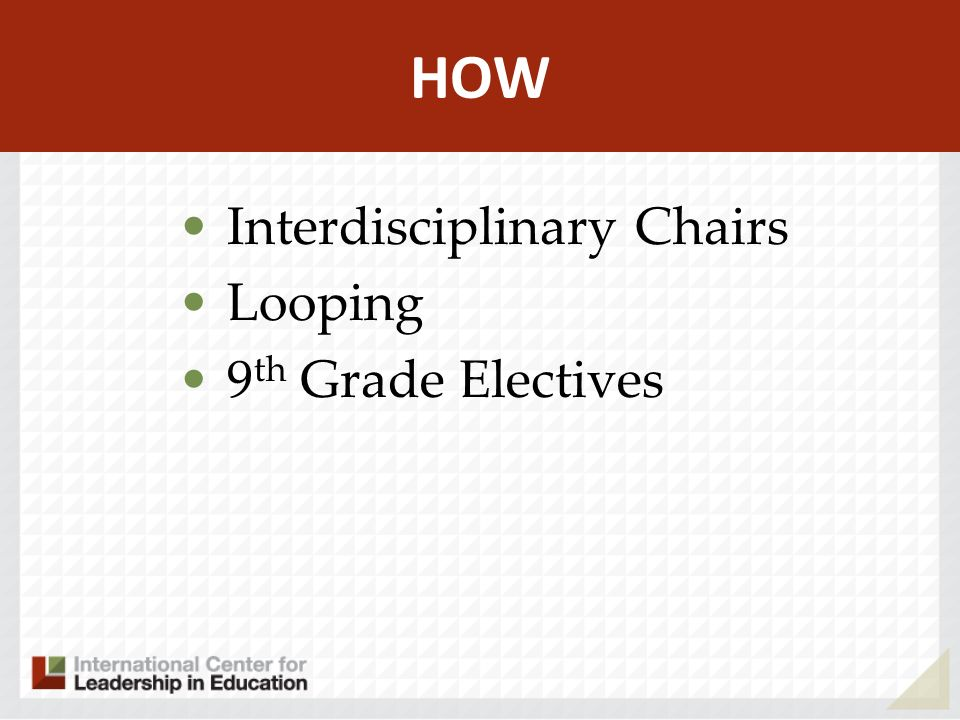 HOW Interdisciplinary Chairs Looping 9 th Grade Electives