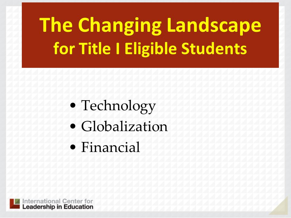The Changing Landscape for Title I Eligible Students Technology Globalization Financial