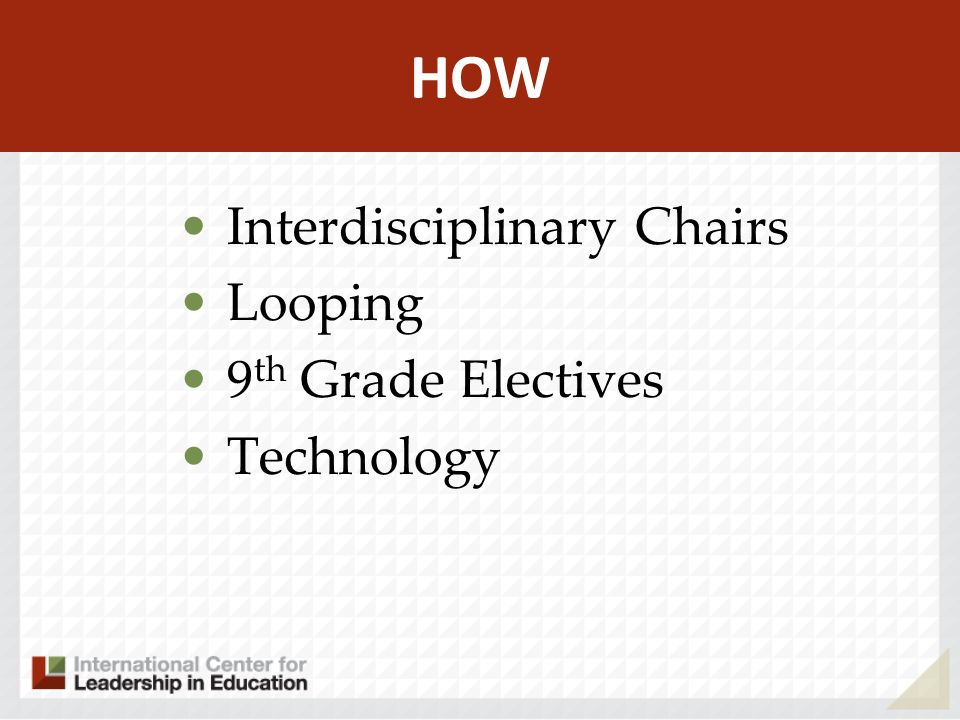 HOW Interdisciplinary Chairs Looping 9 th Grade Electives Technology