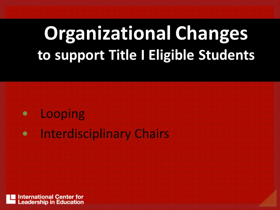 Organizational Changes to support Title I Eligible Students Looping Interdisciplinary Chairs