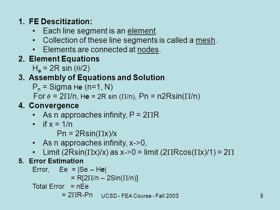 UCSD - FEA Course - Fall FE Descitization: Each line segment is an element.
