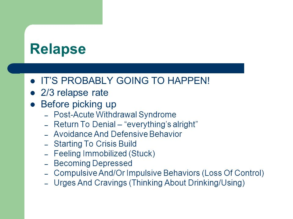 Relapse ITS PROBABLY GOING TO HAPPEN.