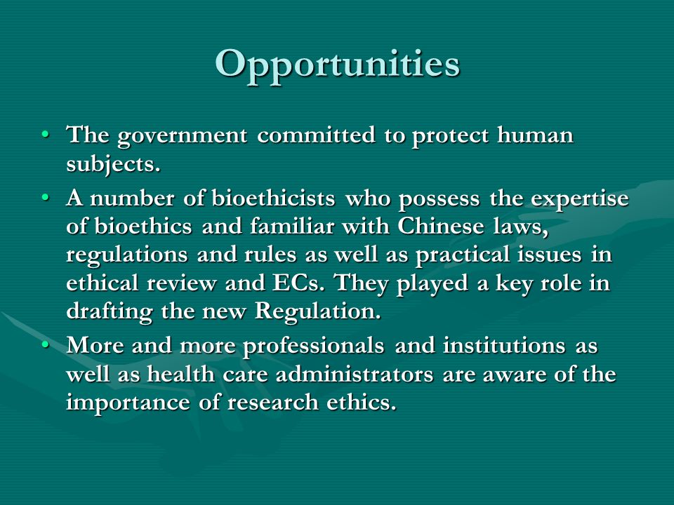 Opportunities The government committed to protect human subjects.The government committed to protect human subjects.