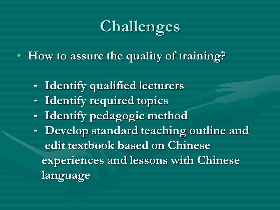 Challenges How to assure the quality of training How to assure the quality of training.