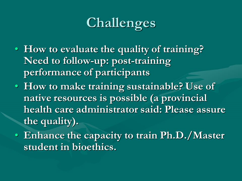 Challenges How to evaluate the quality of training.