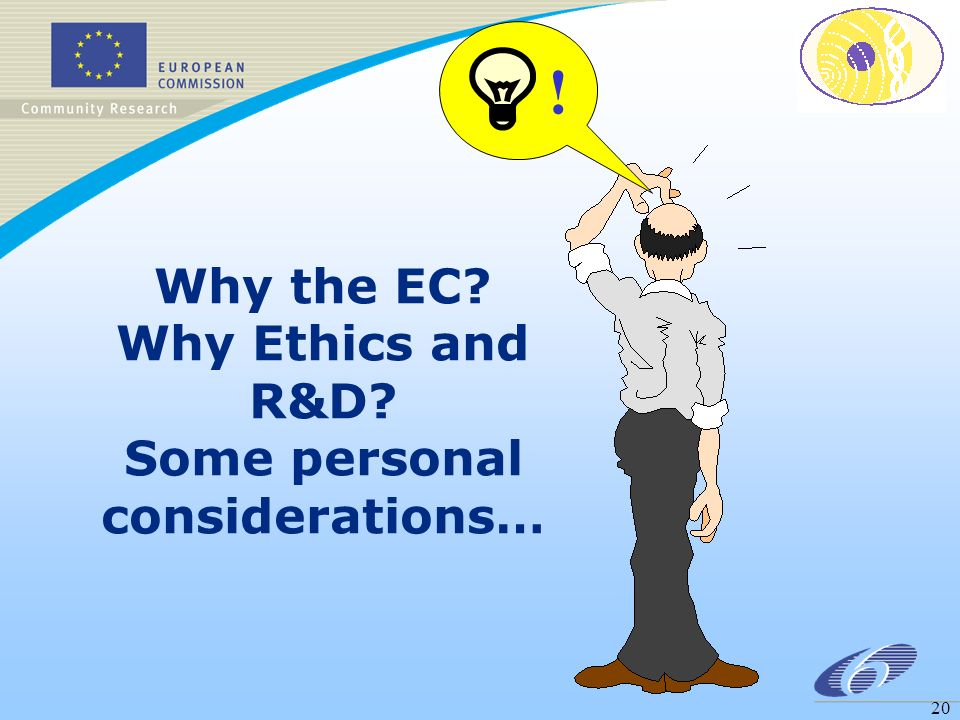 20 Why the EC Why Ethics and R&D Some personal considerations… !