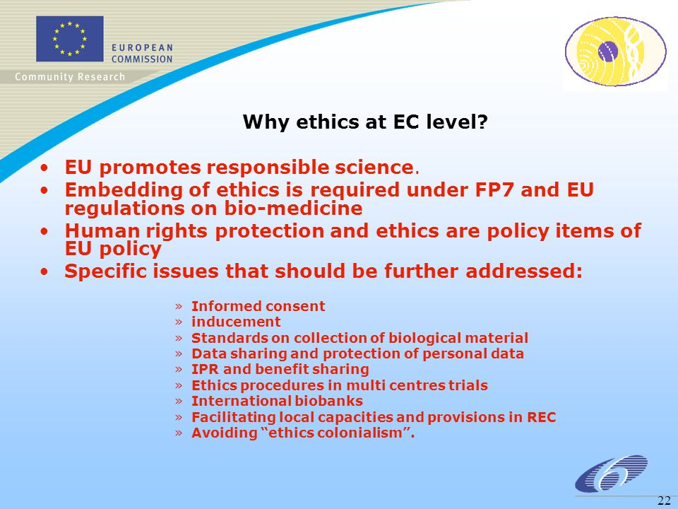 22 Why ethics at EC level. EU promotes responsible science.