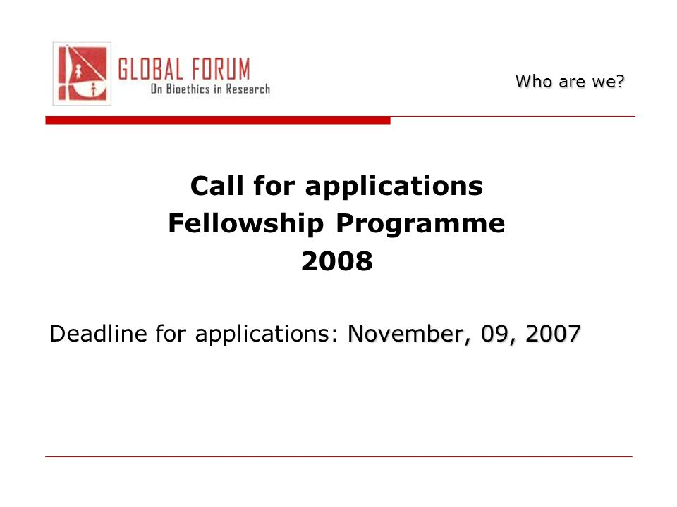Call for applications Fellowship Programme 2008 November, 09, 2007 Deadline for applications: November, 09, 2007 Who are we