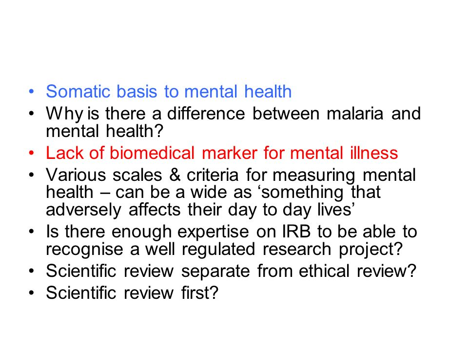 Somatic basis to mental health Why is there a difference between malaria and mental health.
