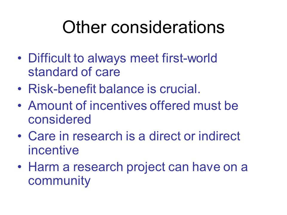 Other considerations Difficult to always meet first-world standard of care Risk-benefit balance is crucial.
