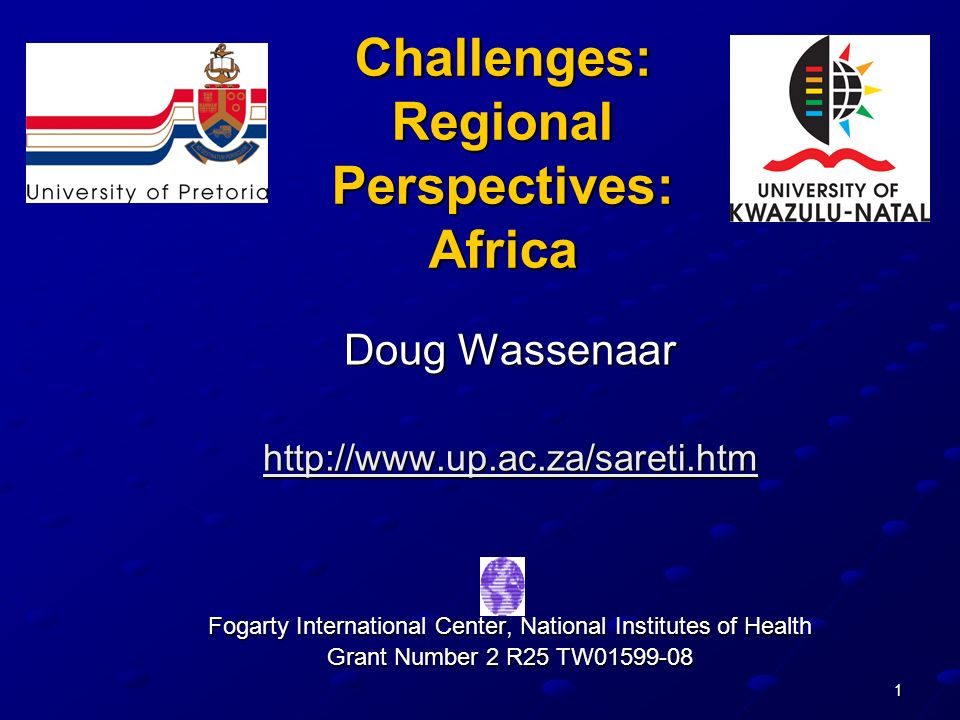 1 Challenges: Regional Perspectives: Africa Doug Wassenaar   Fogarty International Center, National Institutes of Health Grant Number 2 R25 TW
