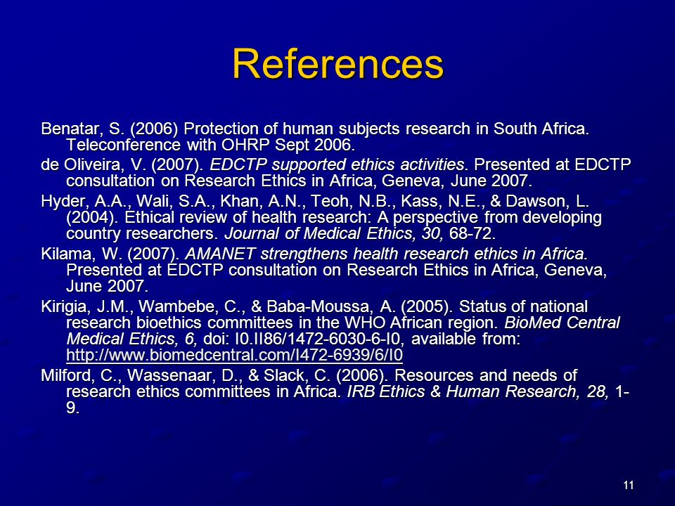 11 References Benatar, S. (2006) Protection of human subjects research in South Africa.