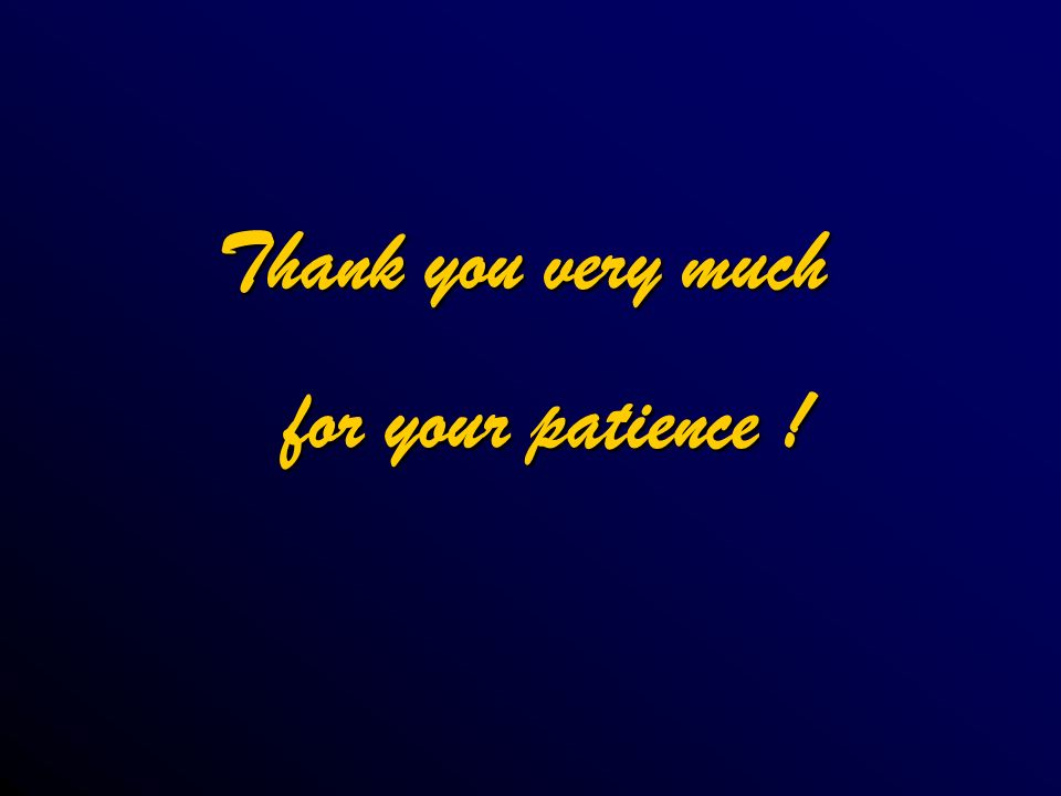 Thank you very much for your patience ! for your patience !