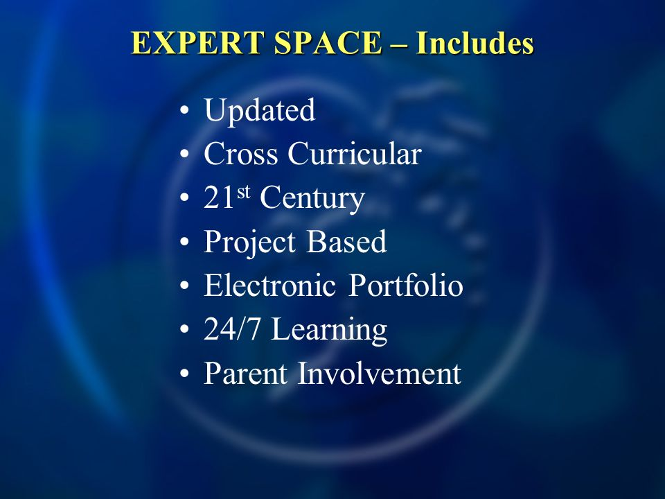 EXPERT SPACE – Includes Updated Cross Curricular 21 st Century Project Based Electronic Portfolio 24/7 Learning Parent Involvement