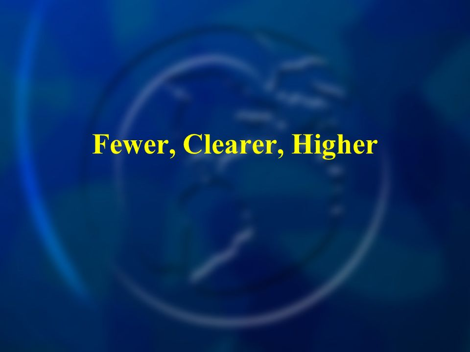 Fewer, Clearer, Higher