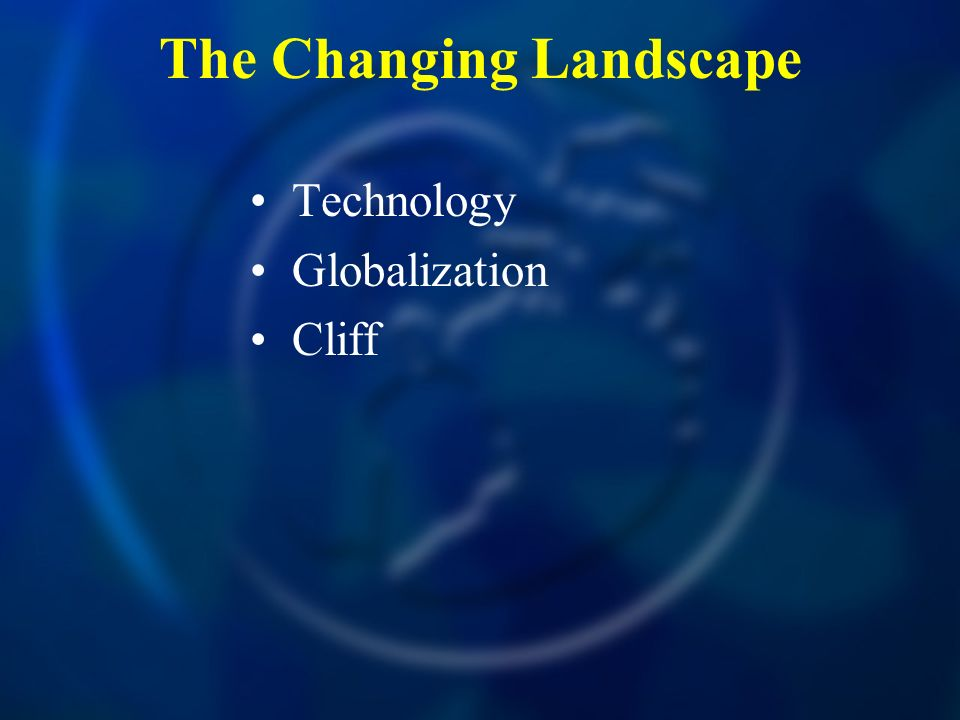 The Changing Landscape Technology Globalization Cliff