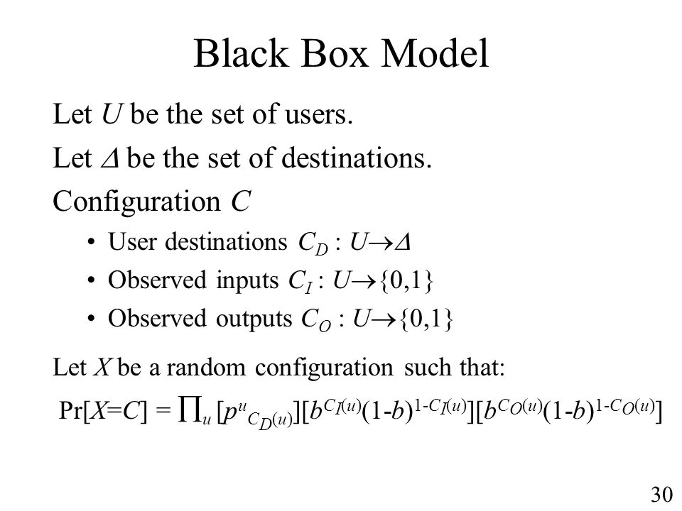 Black Box Model Let U be the set of users. Let be the set of destinations.