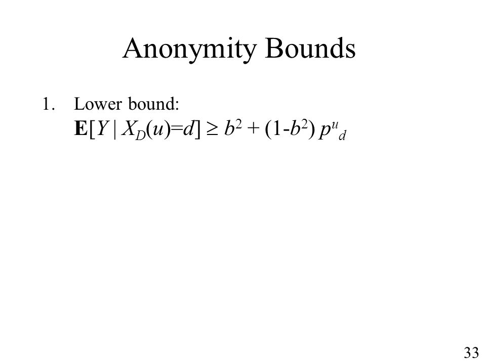 Anonymity Bounds 1.Lower bound: E[Y | X D (u)=d] b 2 + (1-b 2 ) p u d 33