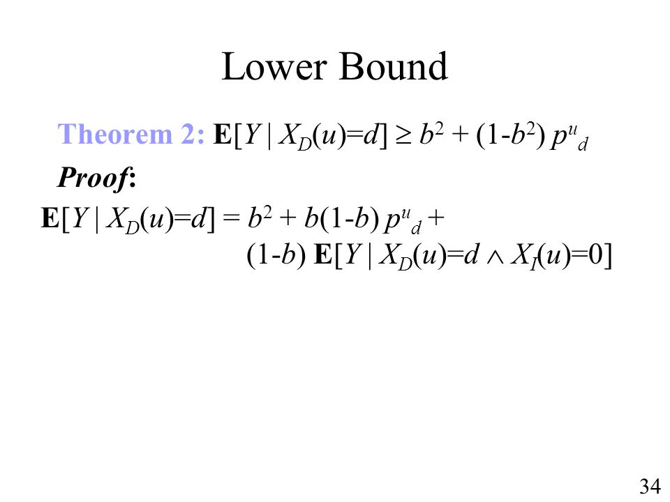 Lower Bound Theorem 2: E[Y | X D (u)=d] b 2 + (1-b 2 ) p u d Proof: E[Y | X D (u)=d] = b 2 + b(1-b) p u d + (1-b) E[Y | X D (u)=d X I (u)=0] 34