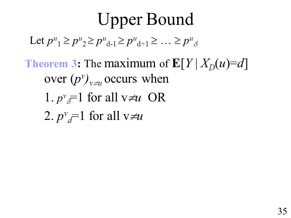 Upper Bound Theorem 3: The maximum of E[Y | X D (u)=d] over (p v ) v u occurs when 1.