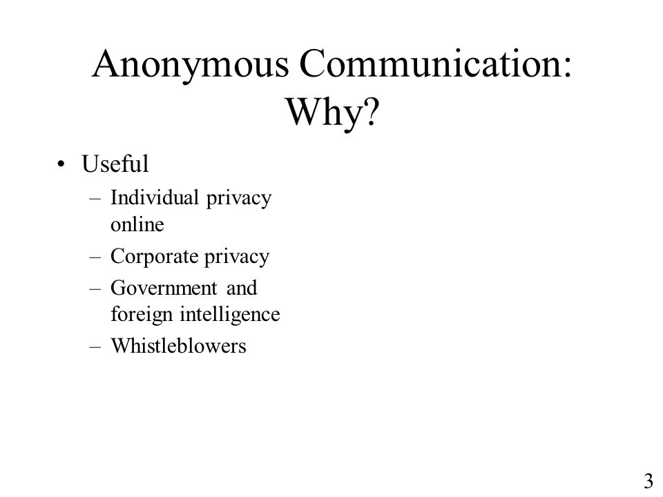 Useful –Individual privacy online –Corporate privacy –Government and foreign intelligence –Whistleblowers 3