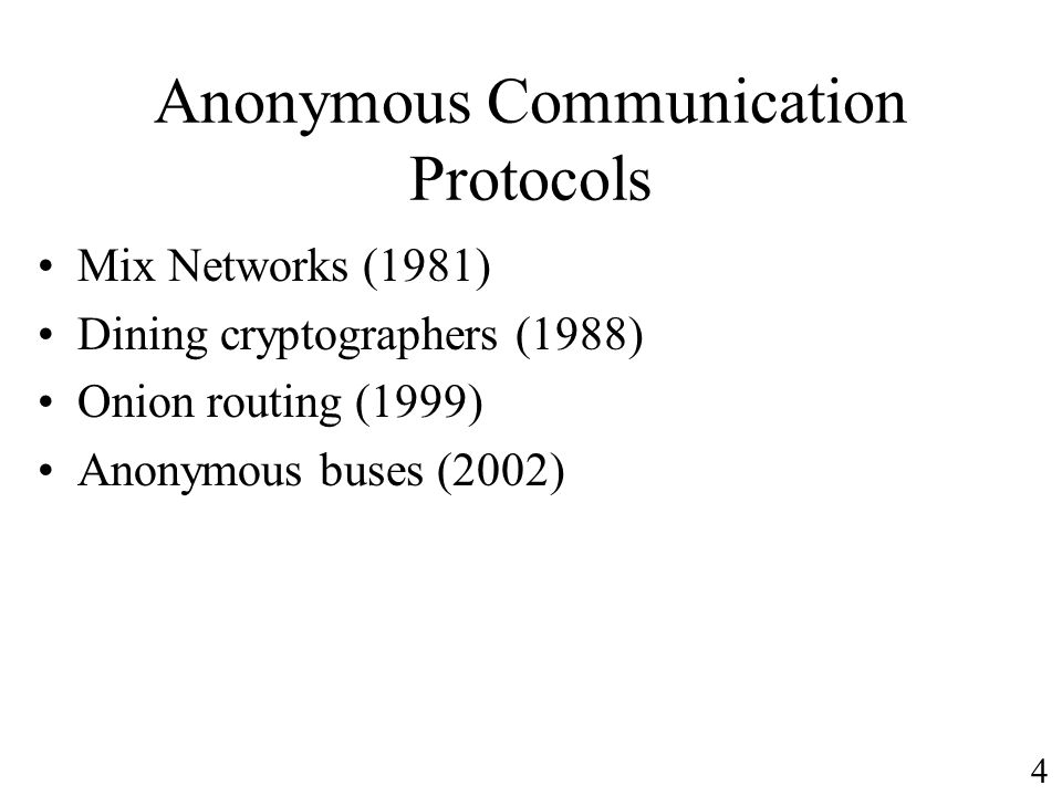 Anonymous Communication Protocols Mix Networks (1981) Dining cryptographers (1988) Onion routing (1999) Anonymous buses (2002) 4