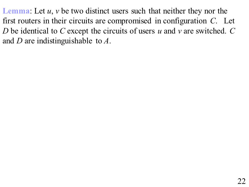 Lemma: Let u, v be two distinct users such that neither they nor the first routers in their circuits are compromised in configuration C.