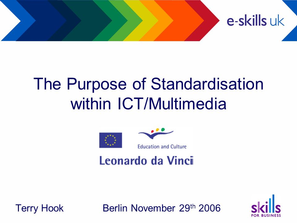 The Purpose of Standardisation within ICT/Multimedia Terry Hook Berlin November 29 th 2006