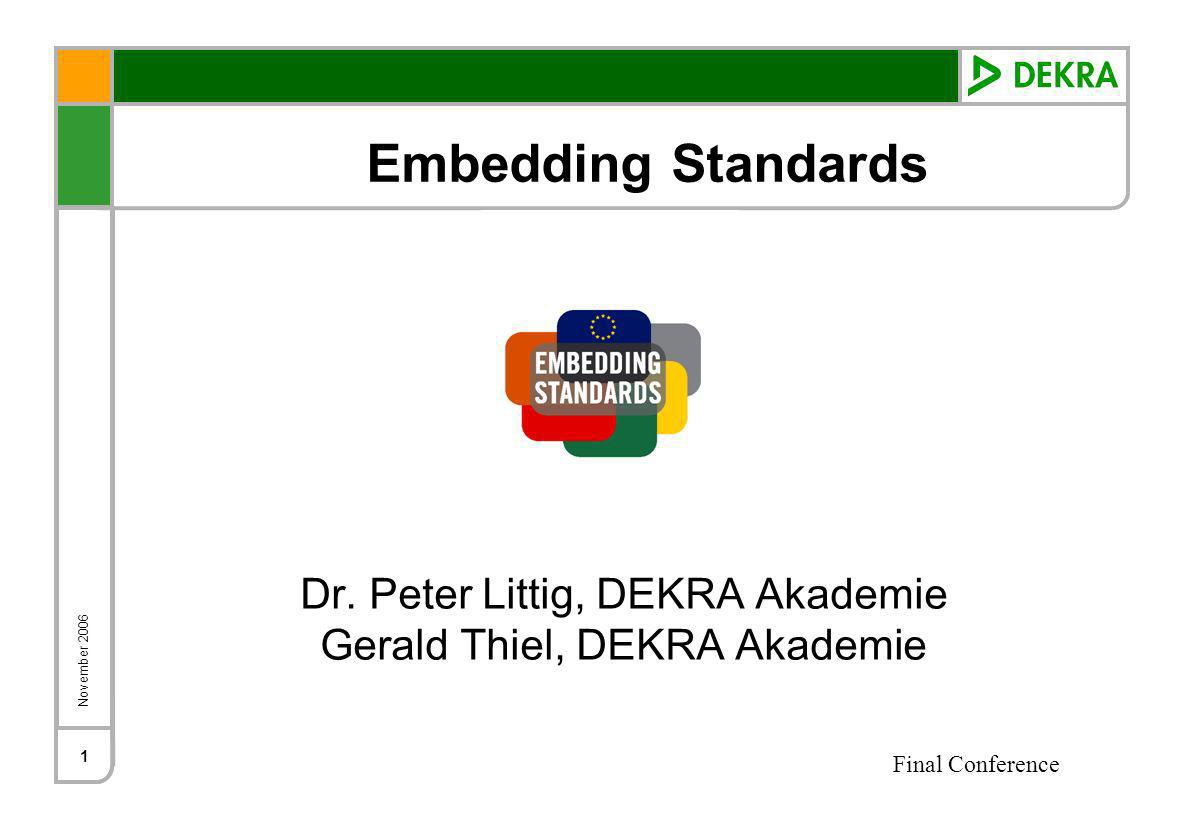 November 2006 Final Conference 1 Embedding Standards Dr.