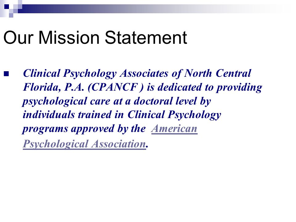 Our Mission Statement Clinical Psychology Associates of North Central Florida, P.A.