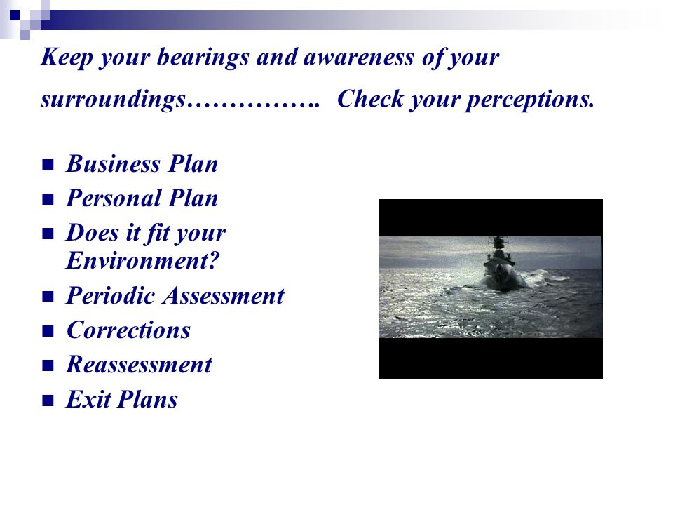 Keep your bearings and awareness of your surroundings…………….