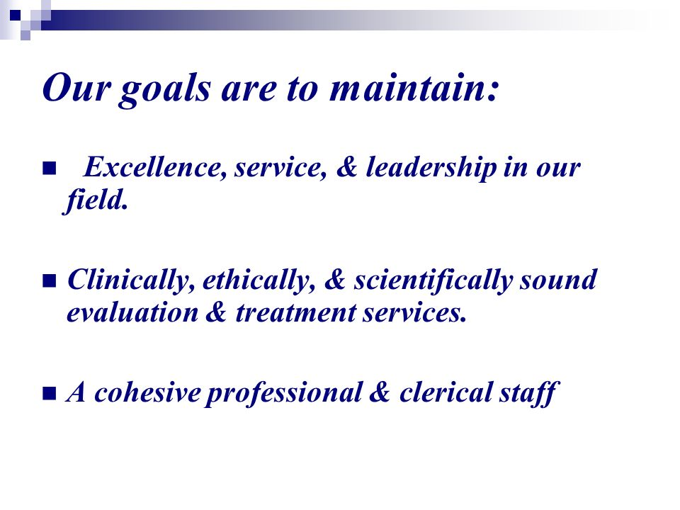 Our goals are to maintain: Excellence, service, & leadership in our field.