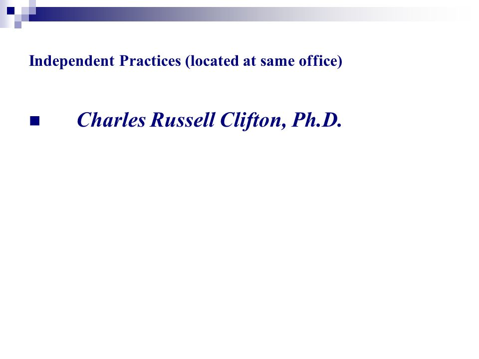 Independent Practices (located at same office) Charles Russell Clifton, Ph.D.