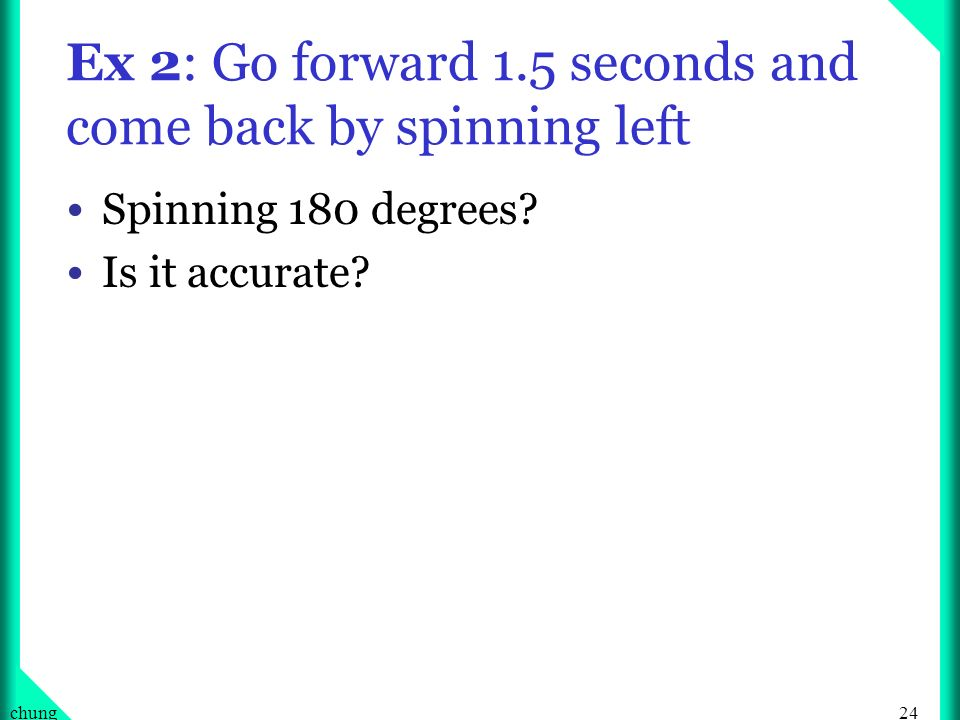 24chung Ex 2: Go forward 1.5 seconds and come back by spinning left Spinning 180 degrees.