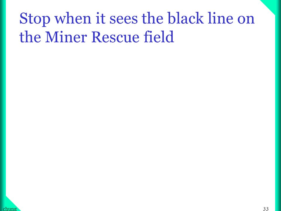33chung Stop when it sees the black line on the Miner Rescue field