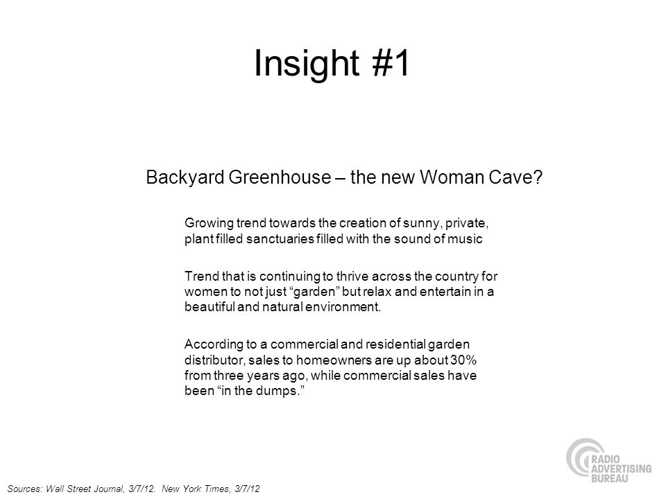 Insight #1 Growing trend towards the creation of sunny, private, plant filled sanctuaries filled with the sound of music Trend that is continuing to thrive across the country for women to not just garden but relax and entertain in a beautiful and natural environment.