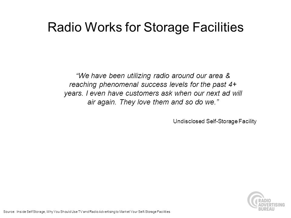 Radio Works for Storage Facilities We have been utilizing radio around our area & reaching phenomenal success levels for the past 4+ years.