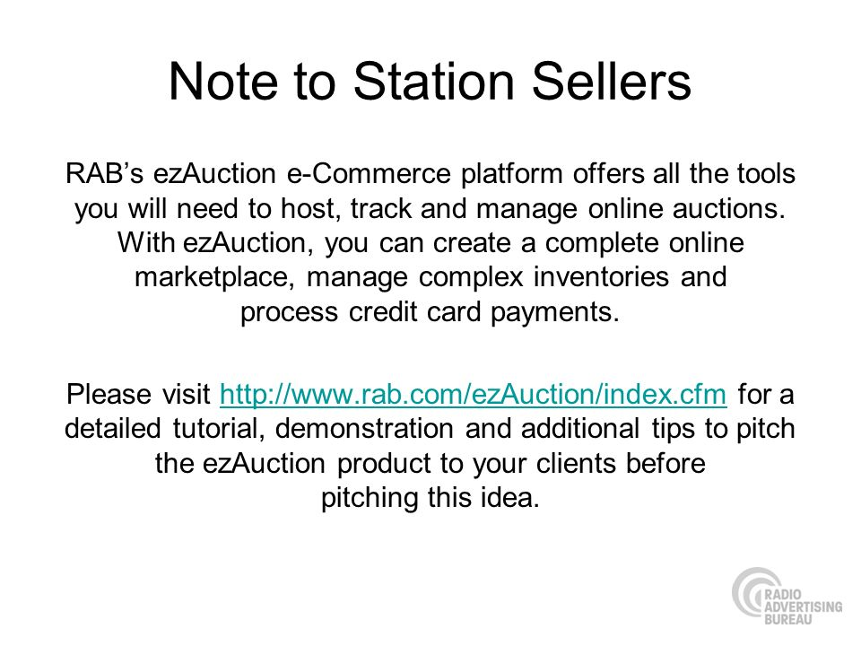 Note to Station Sellers RABs ezAuction e-Commerce platform offers all the tools you will need to host, track and manage online auctions.