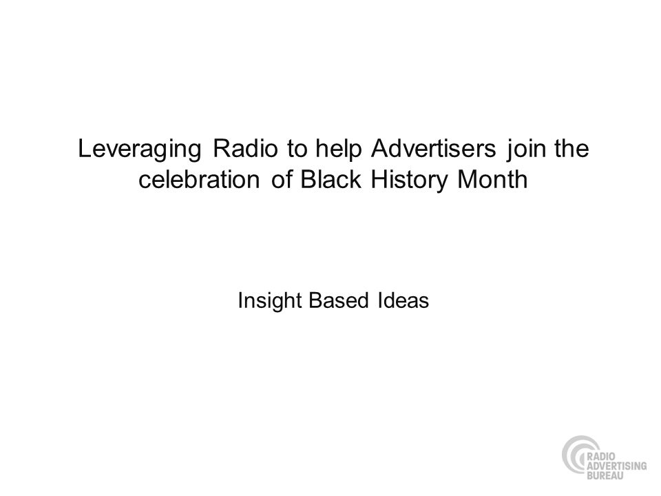 Leveraging Radio to help Advertisers join the celebration of Black History Month Insight Based Ideas