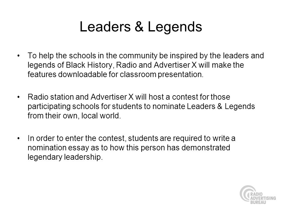 Leaders & Legends To help the schools in the community be inspired by the leaders and legends of Black History, Radio and Advertiser X will make the features downloadable for classroom presentation.