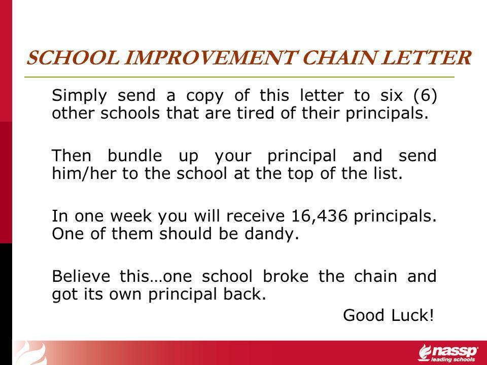SCHOOL IMPROVEMENT CHAIN LETTER Simply send a copy of this letter to six (6) other schools that are tired of their principals.