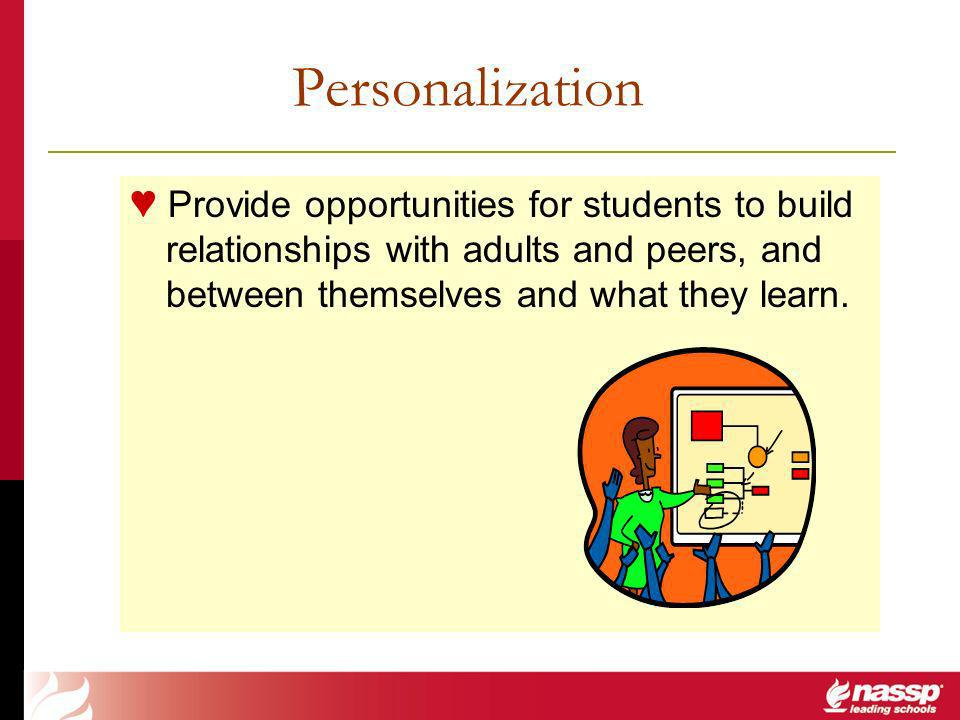 Personalization Provide opportunities for students to build relationships with adults and peers, and between themselves and what they learn.